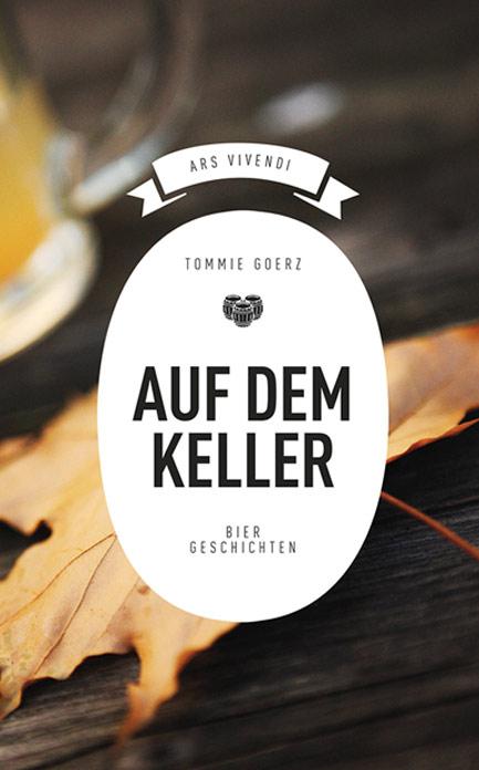Tommie Goerz - Auf dem Keller - Bier Geschichten